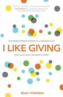 I Like Giving: The Transforming Power of a Generous Life - Brad Formsma